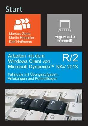 Arbeiten mit dem Windows Client von Microsoft Dynamics NAV 2013 R/2 von Görtz,  Marcus, Hesseler,  Martin, Hoffmann,  Ralf