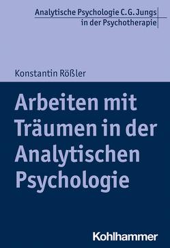 Arbeiten mit Träumen in der Analytischen Psychologie von Roessler,  Konstantin, Vogel,  Ralf T.