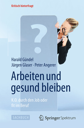 Arbeiten und gesund bleiben von Angerer,  Peter, Glaser,  Jürgen, Gündel,  Harald
