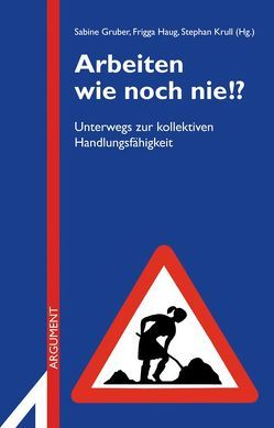 Arbeiten wie noch nie!? von Gruber,  Sabine, Haug,  Frigga, Krull,  Stephan, Riegler,  Johanna, Röttger,  Bernd, Weiss,  Alexandra