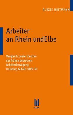 Arbeiter an Rhein und Elbe von Heitmann,  Alexis