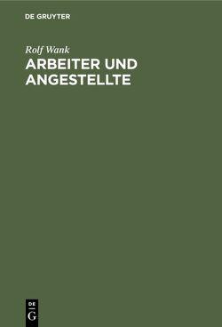 Arbeiter und Angestellte von Müller,  Monika, Schmidt,  Michael, Wank,  Rolf