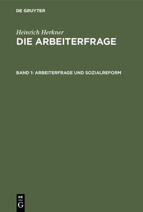 Heinrich Herkner: Die Arbeiterfrage / Arbeiterfrage und Sozialreform von Herkner,  Heinrich