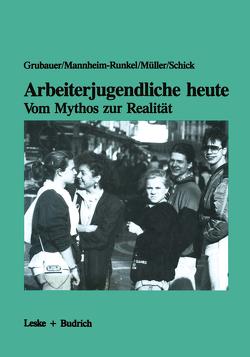 Arbeiterjugendliche heute — Vom Mythos zur Realität von Grubauer,  Franz