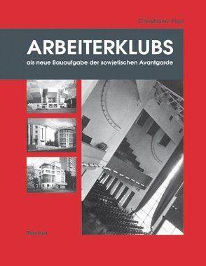 Arbeiterklubs als neue Bauaufgabe der sowjetischen Avantgarde von Post,  Christiane