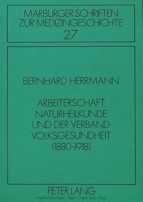 Arbeiterschaft, Naturheilkunde und der Verband Volksgesundheit (1880-1918) von Herrmann,  Bernhard