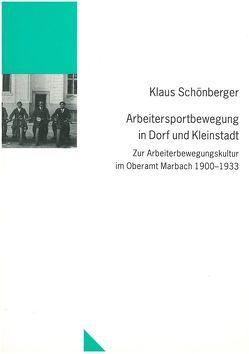 Arbeitersportbewegung in Dorf und Kleinstadt von Schönberger,  Klaus