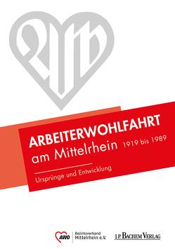 Arbeiterwohlfahrt am Mittelrhein 1919 bis 1989 von AWO Bezirksverband Mittelrhein e. V