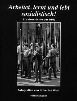 Arbeitet, lernt und lebt sozialistisch! von Hierl,  Hubertus, Humpeneder-Graf,  Anke, Karrasch,  Alexander