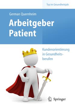 Arbeitgeber Patient – Kundenorientierung in Gesundheitsberufen von Quernheim,  German
