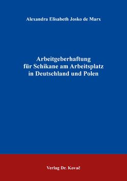 Arbeitgeberhaftung für Schikane am Arbeitsplatz in Deutschland und Polen von Josko de Marx,  Alexandra Elisabeth