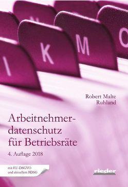 Arbeitnehmerdatenschutz für Betriebsräte von Ruhland,  Robert Malte