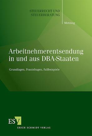Arbeitnehmerentsendung in und aus DBA-Staaten von Metzing,  Julia