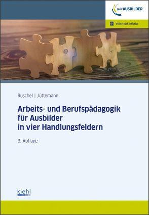 Arbeits-und Berufspädagogik für Ausbilder in vier Handlungsfeldern von Jüttemann,  Sigrid, Ruschel,  Adalbert
