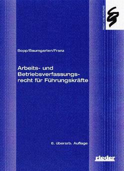 Arbeits- und Betriebsverfassungsrecht für Führungskräfte von Baumgarten,  Thomas, Bopp,  Peter, Franz,  Christoph