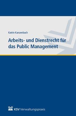 Arbeits- und Dienstrecht für das Public Management von Kanzenbach,  Katrin