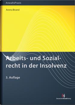 Arbeits- und Sozialrecht in der Insolvenz von Arens,  Wolfgang, Brand,  Jürgen