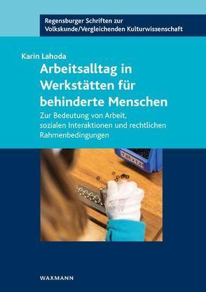 Arbeitsalltag in Werkstätten für behinderte Menschen von Lahoda,  Karin