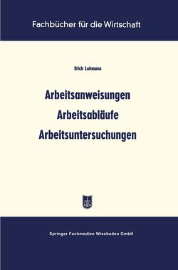 Arbeitsanweisungen Arbeitsabläufe Arbeitsuntersuchungen von Lohmann,  Erich