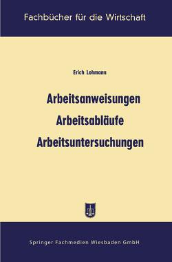 Arbeitsanweisungen, Arbeitsabläufe, Arbeitsuntersuchungen von Lohmann,  Erich