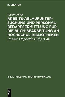 Arbeitsablaufuntersuchung und Personalbedarfsermittlung für die Buchbearbeitung an Hochschulbibliotheken von Dopheide,  Renate, Funk,  Robert, Saemann,  Werner, Usemann-Keller,  Ulla