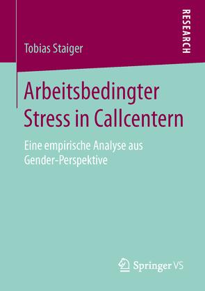 Arbeitsbedingter Stress in Callcentern von Staiger,  Tobias