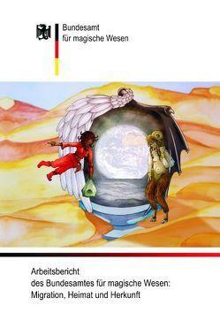 Arbeitsbericht des Bundesamtes für magische Wesen: Migration, Heimat und Herkunft von Alb,  Margarethe, DeWinter,  Carmilla, Downs,  Melanie A., Günder-Freytag,  Antonia, Monkberg,  Angelika, O'Droma,  Alpha, Reimann,  Dorothe, Strunk,  Patricia, Ulrich,  Hagen, Ushachov,  Katherina