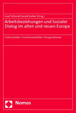 Arbeitsbeziehungen und Sozialer Dialog im alten und neuen Europa von Kohler,  Harald, Schmid,  Josef