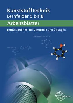 Arbeitsblätter Kunststofftechnik Lernfelder 5-8 von Küspert,  Karl-Heinz, Morgner,  Dietmar, Rudolph,  Ulrike, Schmidt,  Albrecht, Schwarze,  Frank