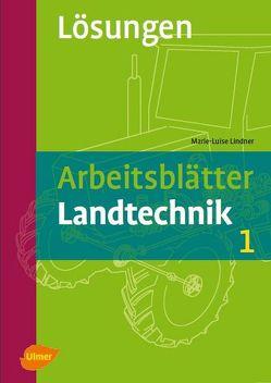 Arbeitsblätter Landtechnik 1: Lösungen von Lindner,  Marie-Luise