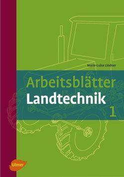 Arbeitsblätter Landtechnik 1 von Lindner,  Marie-Luise