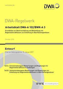 Arbeitsblatt DWA-A 102/BWK-A 3 Grundsätze zur Bewirtschaftung und Behandlung von Regenwetterabflüssen zur Einleitung in Oberflächengewässer (Entwurf)