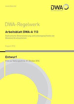 """Arbeitsblatt DWA-A 113 Hydraulische Dimensionierung und Leistungsnachweis von Abwasserdrucksystemen (Entwurf) von DWA-Arbeitsgruppe ES-2.7 """"Systembezogene Grundsätze von Abwasserdrucksystemen"""""""