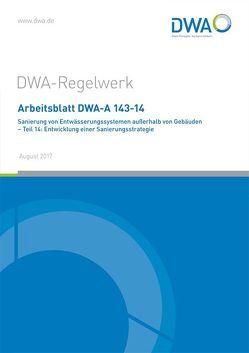 Arbeitsblatt DWA-A 143-14 Sanierung von Entwässerungssystemen außerhalb von Gebäuden – Teil 14: Entwicklung einer Sanierungsstrategie von DWA-Arbeitsgruppe ES-8.9 Sanierungsstrategien