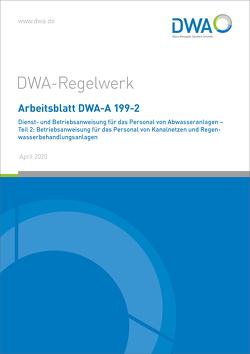 Arbeitsblatt DWA-A 199-2 Dienst- und Betriebsanweisung für das Personal von Abwasseranlagen – Teil 2: Betriebsanweisung für das Personal von Kanalnetzen und Regenwasserbehandlungsanlagen
