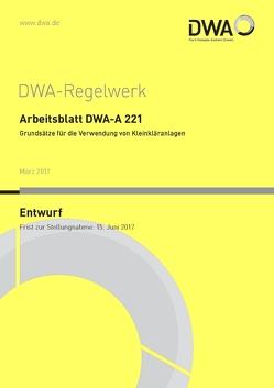 Arbeitsblatt DWA-A 221 Grundsätze für die Verwendung von Kleinkläranlagen (Entwurf)