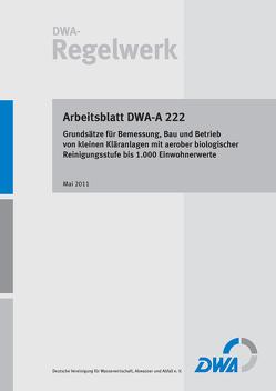 Arbeitsblatt DWA-A 222 Grundsätze für Bemessung, Bau und Betrieb von kleinen Kläranlagen mit aerober biologischer Reinigungsstufe bis 1.000 Einwohnerwerte