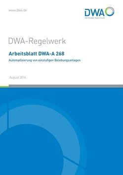 Arbeitsblatt DWA-A 268 Automatisierung von einstufigen Belebungsanlagen von DWA-Arbeitsgruppe KA-13.4 Automatisierung von einstufigen Belebungsanlagen