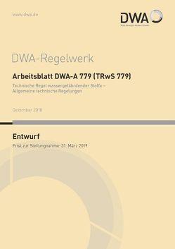 Arbeitsblatt DWA-A 779 (TRwS 779) Technische Regel wassergefährdender Stoffe – Allgemeine technische Regelungen (Entwurf)
