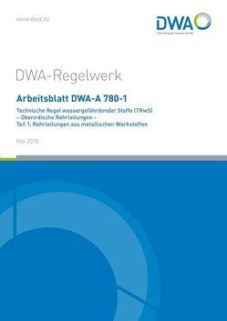 Arbeitsblatt DWA-A 780-1 Technische Regel wassergefährdender Stoffe (TRwS) Oberirdische Rohrleitungen – Teil 1: Rohrleitungen aus metallischen Werkstoffen