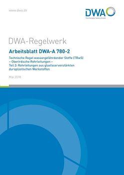 Arbeitsblatt DWA-A 780-2 Technische Regel wassergefährdender Stoffe (TRwS) Oberirdische Rohrleitungen – Teil 2: Rohrleitungen aus glasfaserverstärkten duroplastischen Werkstoffen