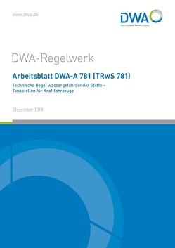 Arbeitsblatt DWA-A 781 (TRwS 781) Technische Regel wassergefährdender Stoffe – Tankstellen für Kraftfahrzeuge