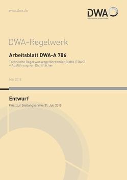 Arbeitsblatt DWA-A 786 Technische Regel wassergefährdender Stoffe (TRwS) – Ausführung von Dichtflächen (Entwurf)
