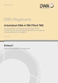Arbeitsblatt DWA-A 788 (TRwS 788) Technische Regel wassergefährdender Stoffe (TRwS) – Flachbodentanks aus metallischen Werkstoffen zur Lagerung wassergefährdender Flüssigkeiten (Entwurf)