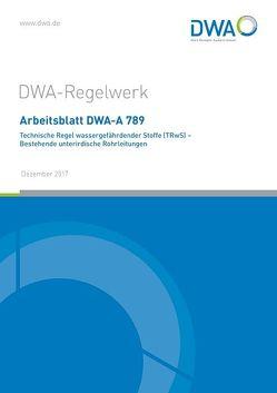 Arbeitsblatt DWA-A 789 Technische Regel wassergefährdender Stoffe (TRwS) – Bestehende unterirdische Rohrleitungen