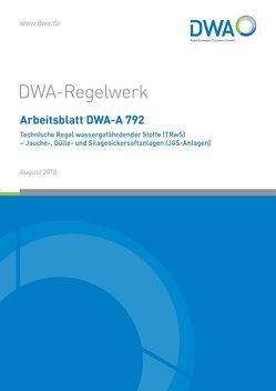 Arbeitsblatt DWA-A 792 Technische Regel wassergefährdender Stoffe (TRwS) – Jauche-, Gülle und Silagesickersaftanlagen (JGS-Anlagen)