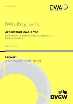 Arbeitsblatt DWA-A 912 Grundsätze und Maßnahmen einer gewässerschützenden Landbewirtschaftung (Entwurf)