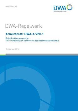 Arbeitsblatt DWA-A 920-1 Bodenfunktionsansprache Teil 1: Ableitung von Kennwerten des Bodenwasserhaushalts von DWA-Arbeitsgruppe GB-7.4 Bodenfunktionsansprache