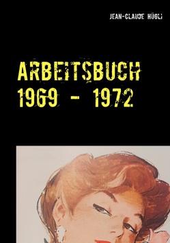 Arbeitsbuch 1969 – 1972 von Hügli,  Jean-Claude