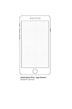 Arbeitsbuch / Arbeitsbuch Eins – App Skizzen von Zierock,  Benjamin